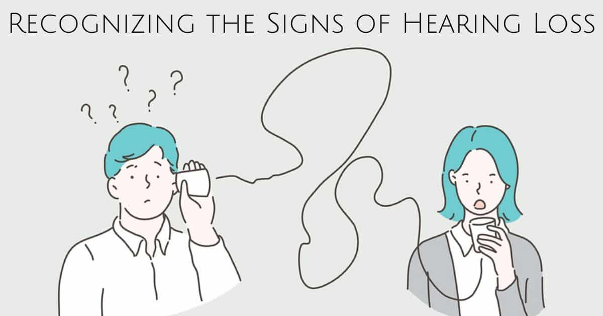 Recognizing the Signs of Hearing Loss (1)