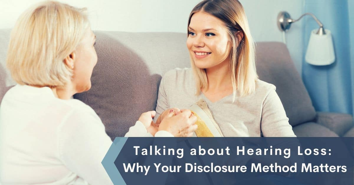Talking about Hearing Loss Why Your Disclosure Method Matters